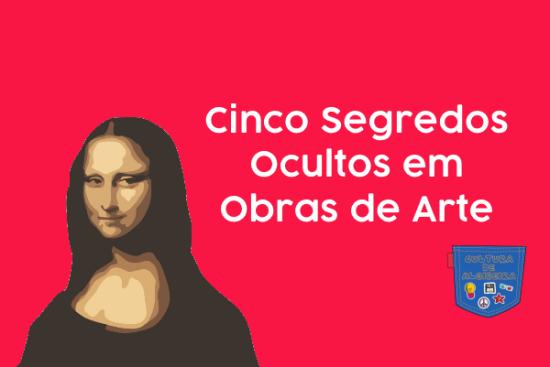 Cinco Segredos Ocultos em Obras de Arte - Cultura de Algibeira