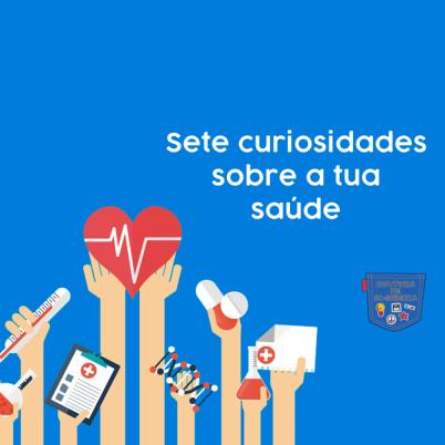 Sete curiosidades sobre a tua saúde - Cultura de Algibeira