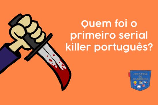 Quem foi o primeiro serial killer português? Cultura de Algibeira