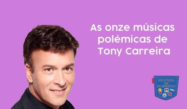 As onze músicas polémicas de Tony Carreira - Cultura de Algibeira