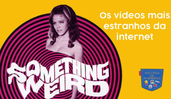 Os vídeos mais estranhos da internet - Cultura de Algibeira