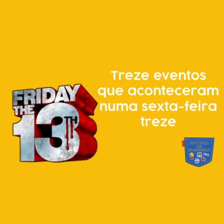 Treze eventos que aconteceram numa sexta-feira treze - Cultura de Algibeira, Bolso, Algibeira, Cultura