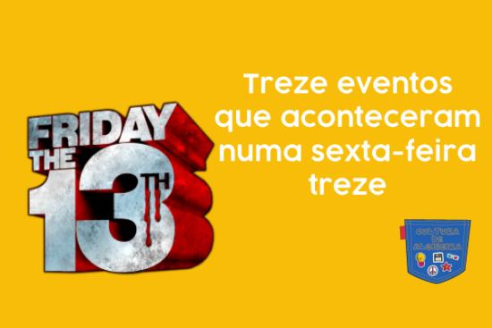 Treze eventos aconteceram sexta-feira treze Cultura Algibeira