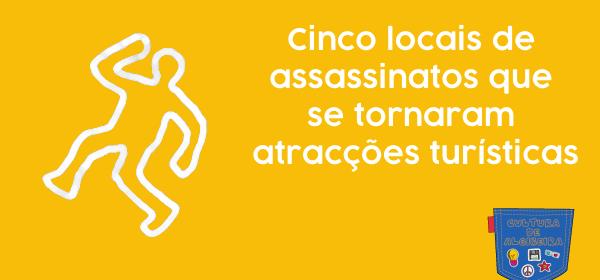 Cinco locais assassinatos atracções turísticas Cultura Algibeira