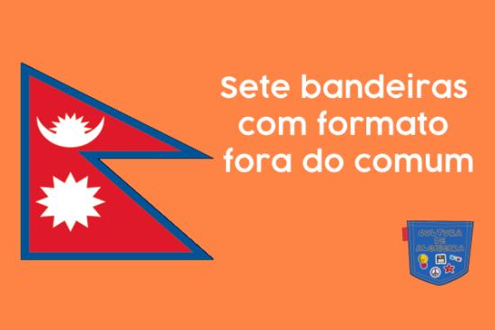 Sete bandeiras com formato fora do comum - Cultura de Algibeira