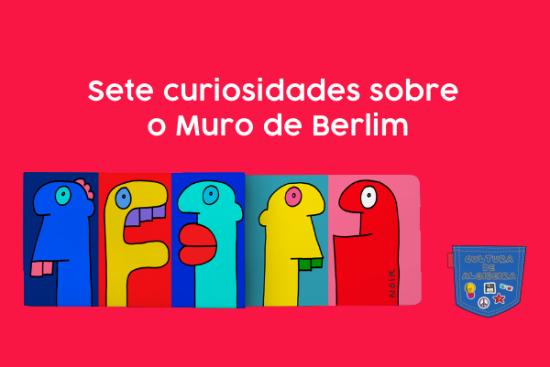 Sete curiosidades sobre o Muro de Berlim - Cultura de Algibeira