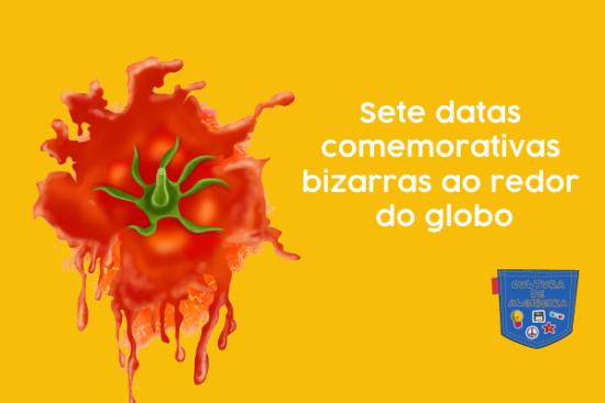 Sete datas comemorativas bizarras redor globo Cultura Algibeira