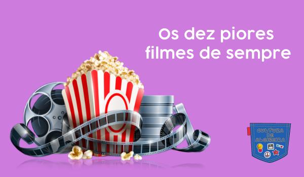 Os dez piores filmes de sempre - Cultura de Algibeira, Algibeira, Bolso, Cultura