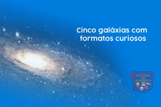 Cinco galáxias com formatos curiosos - Cultura de Algibeira