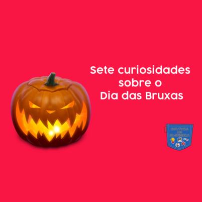 Sete curiosidades sobre o Dia das Bruxas - Cultura de Algibeira