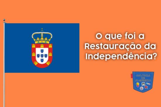 O que foi a Restauração da Independência? - Cultura de Algibeira