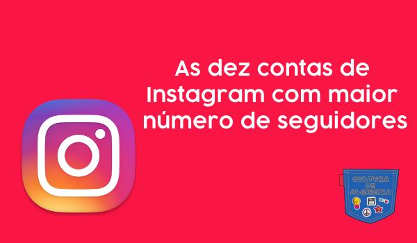 As dez contas de Instagram com maior número de seguidores - Cultura de Algibeira, Algibeira, Bolso, Cultura