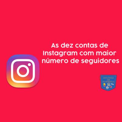 Dez contas Instagram maior número seguidores Cultura de Algibeira