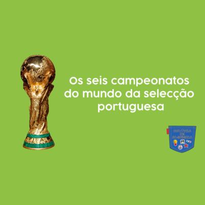 Seis campeonatos mundo selecção portuguesa Cultura de Algibeira
