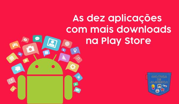 As dez aplicações com mais downloads na Play Store - Cultura de Algibeira, Algibeira, Bolso, Cultura