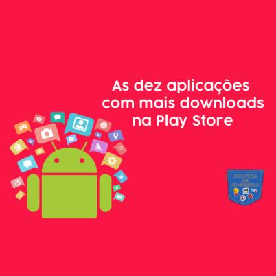 Dez aplicações com mais downloads Play Store Cultura de Algibeira