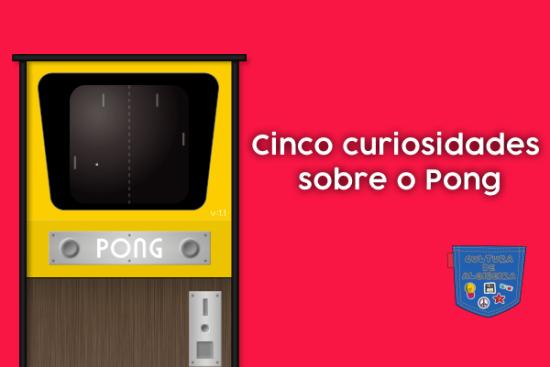 Cinco curiosidades sobre o Pong - Cultura de Algibeira