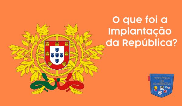 O que foi a Implantação da República - Cultura de Algibeira - Algibeira, Cultura, Bolso