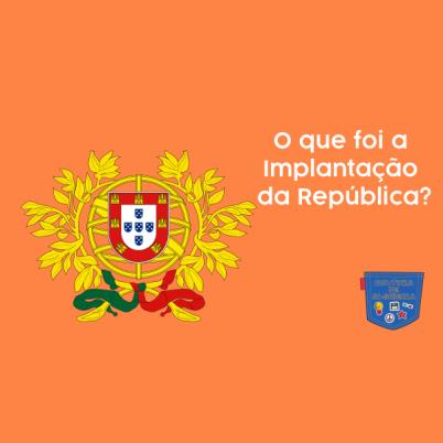 O que foi a Implantação da República - Cultura de Algibeira