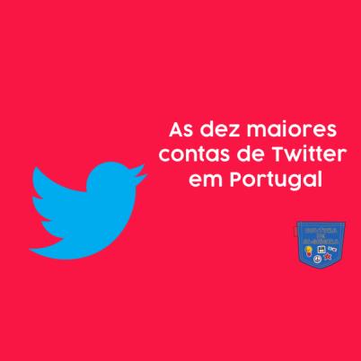 As dez maiores contas de Twitter em Portugal Cultura de Algibeira