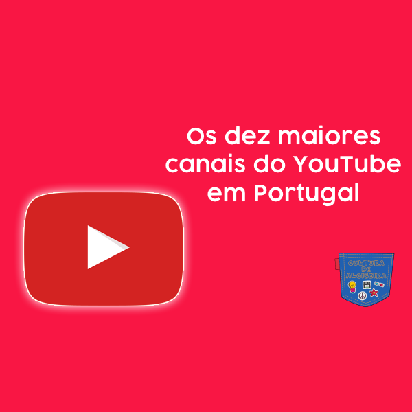 Os dez maiores canais do YouTube em Portugal Cultura de Algibeira