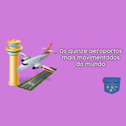 Quinze aeroportos mais movimentados mundo - Cultura de Algibeira
