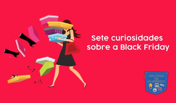 Sete curiosidades sobre a Black Friday - Cultura de Algibeira, Algibeira, Bolso, Cultura