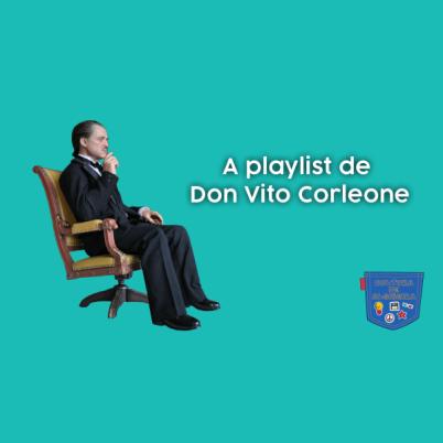 A playlist de Don Vito Corleone - Cultura de Algibeira