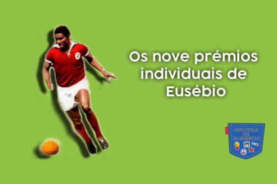 Os nove prémios individuais de Eusébio - Cultura de Algibeira