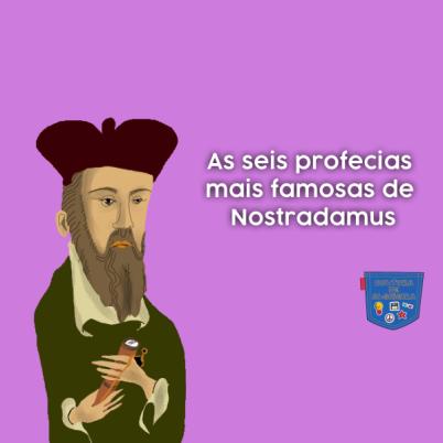 Seis profecias mais famosas de Nostradamus - Cultura de Algibeira