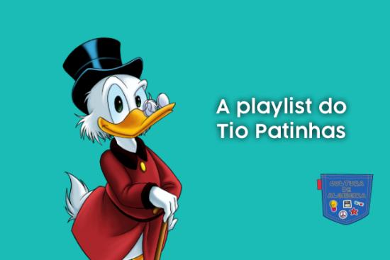 A Playlist do Tio Patinhas - Cultura de Algibeira