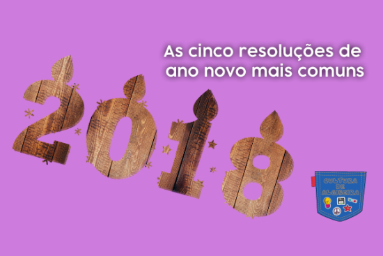 As cinco resoluções de ano novo mais comuns Cultura de Algibeira