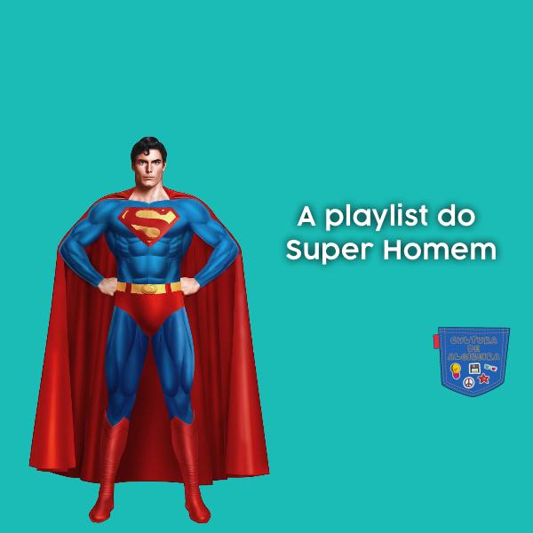 A playlist do Super Homem - Cultura de Algibeira