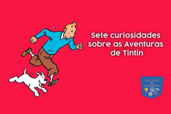 Sete curiosidades sobre Aventuras de Tintin Cultura de Algibeira