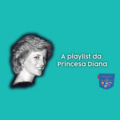 A playlist da Princesa Diana - Cultura de Algibeira