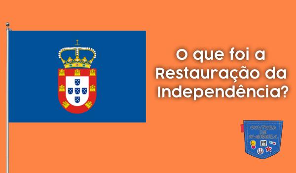 O que foi a Restauração da Independência? - Cultura de Algibeira, Algibeira, Bolso, Cultura