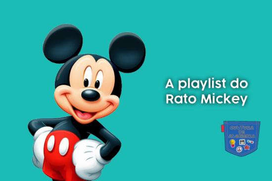 A playlist do Rato Mickey - Cultura de Algibeira