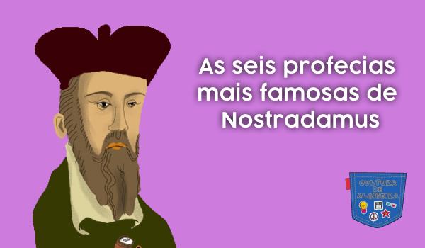 As seis profecias mais famosas de Nostradamus - Cultura de Algibeira, Algibeira, Bolso, Cultura