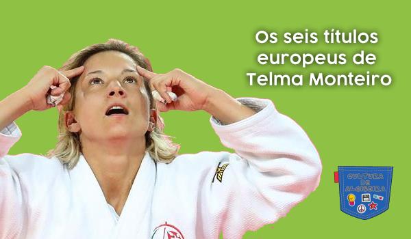 Os seis títulos europeus de Telma Monteiro - Cultura de Algibeira, Algibeira, Bolso, Cultura