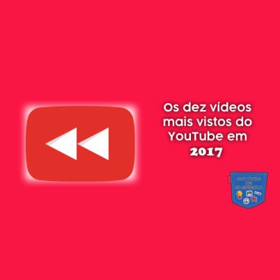 Os dez vídeos mais vistos do YouTube em 2017 Cultura de Algibeira