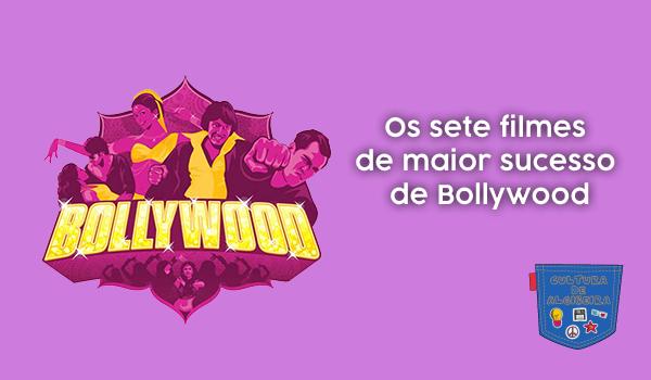 Os sete filmes de maior sucesso de Bollywood Cultura de Algibeira