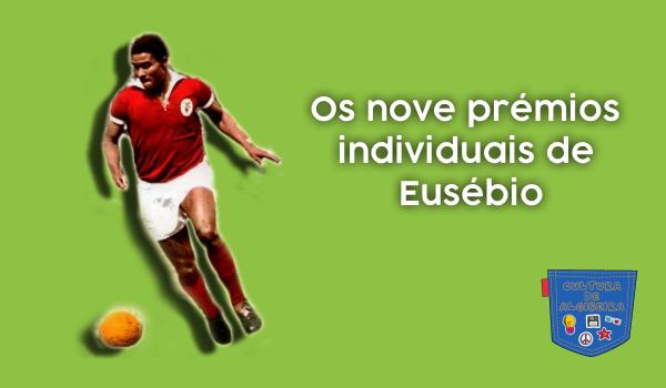 Os nove prémios individuais de Eusébio - Cultura de Algibeira, Algibeira, Bolso, Cultura