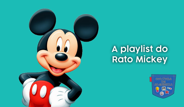 A playlist do Rato Mickey - Cultura de Algibeira