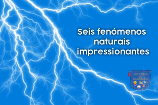 Seis fenómenos naturais impressionantes - Cultura de Algibeira