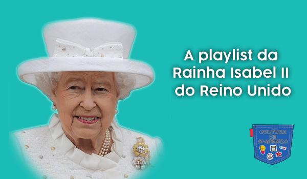 A playlist da Rainha Isabel II Reino Unido Cultura de Algibeira