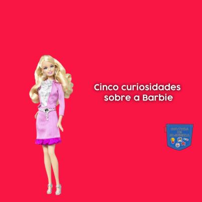 Cinco curiosidades sobre a Barbie - Cultura de Algibeira