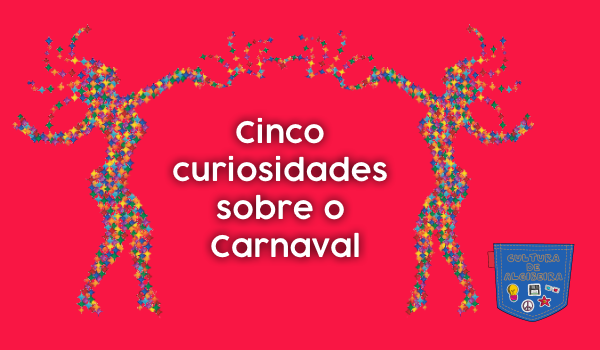 Cinco curiosidades sobre o Carnaval Cultura de Algibeira