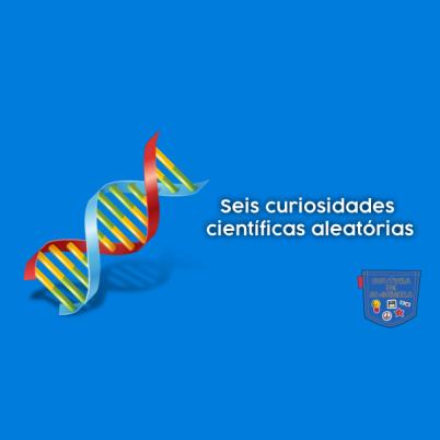 Seis curiosidades científicas aleatórias - Cultura de Algibeira