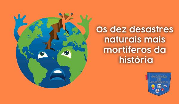 Dez desastres naturais mais mortíferos história Cultura Algibeira