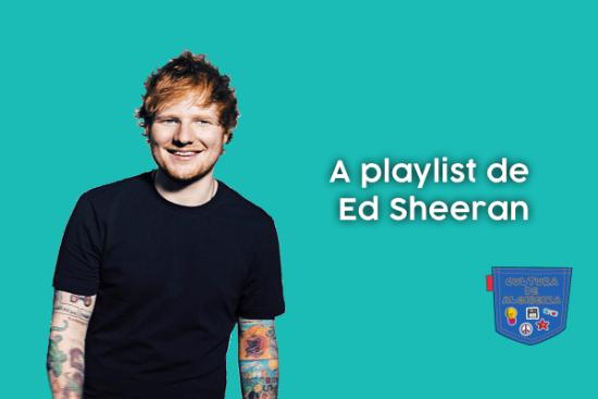A playlist de Ed Sheeran - Cultura de Algibeira